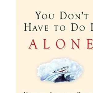 You Don't Have to Do It Alone - How to Involve Others to Get Things Done