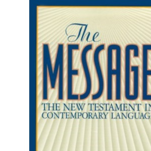 The MESSAGE The New Testament in Contemporary Language