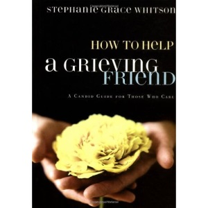 How to Help a Grieving Friend: A Candid Guide for Those Who Care (Whitson, Stephanie Grace)