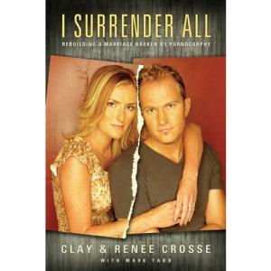 I Surrender All: Rebuilding a Marriage Broken by Pornography