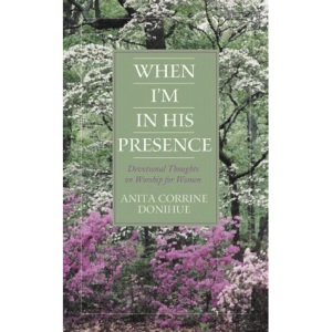 When I'm in His Presence: Devotional Thoughts on Worship for Women (Inspirational Library)