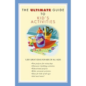 The Ultimate Guide to Kid's Activities (Ultimate Guides (Barbour Bargain))