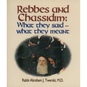 Rebbes and Chassidim: What They Said--What They Meant
