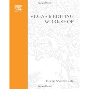Vegas 6 Editing Workshop: DV Expert Series