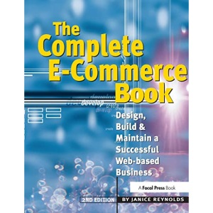 The Complete E-Commerce Book: Design, Build & Maintain a Successful Web-based Business: Design, Build & Maintain a Successful Web-based Business