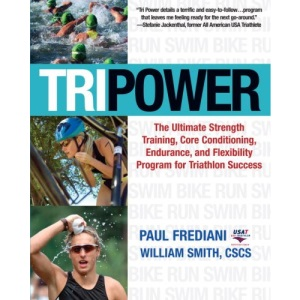 Tri Power: The Ultimate Program for Triathlon Success Weight Training, Core Conditioning, and Improved Flexibility for the Novice and Expert: The ... and Flexibility Program for Triathlon Success