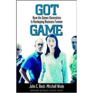 Got Game: How a New Generation of Gamers Is Reshaping Business Forever