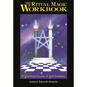 The Ritual Magic Workbook: A Practical Course of Self-initiation