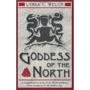 Goddess of the North: A Comprehensive Study of the Norse Goddesses, from Antiquity to the Modern Age
