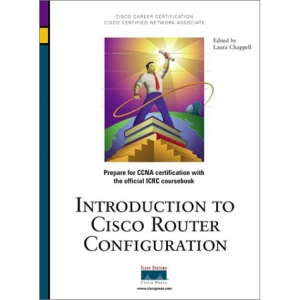 Introduction to Cisco Router Configuration (CCIE/CCNP/CCDS courseware series)