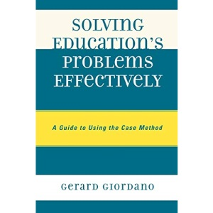 Solving Education's Problems Effectively: A Guide to Using the Case Method