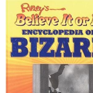 Ripley's Believe it or Not!: Encyclopedia of the Bizarre