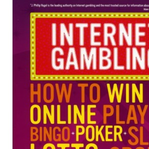Internet Gambling: How to Win Big Online, Playing Bingo, Poker, Lotto, Sports Betting and Much More