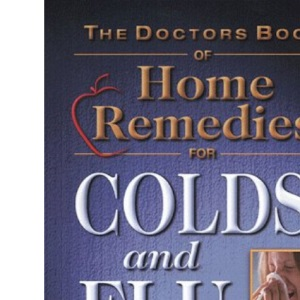 Doctors Book of Home Remedies for Colds and Flus (Doctors Books)