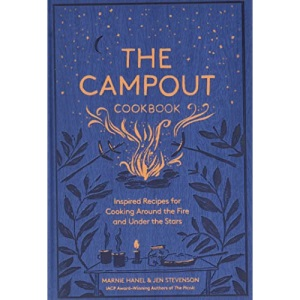 Campout Cookbook, The: Inspired Recipes for Cooking Around the Fire and Under the Stars