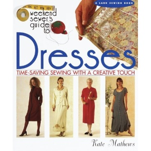 The Weekend Sewer's Guide to Dresses (A Lark sewing book)