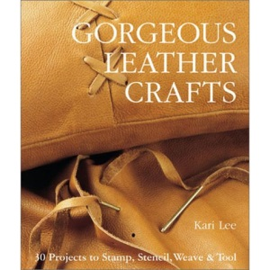 Gorgeous Leather Crafts: 30 Projects to Stamp, Stencil, Weave and Tool