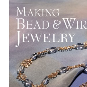 Making Bead & Wire Jewellery: Simple Techniques - Stunning Designs (Beadwork Books) (Lark Jewelry Book)