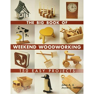 The Big Book of Weekend Woodworking (Big Book of ... Series): 150 Easy Projects