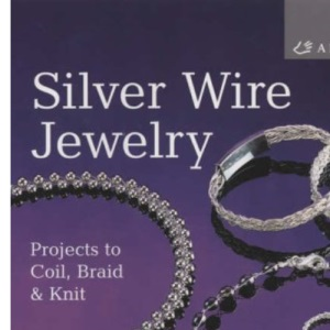 Silver Wire Jewelry: Projects to Coil, Braid and Knit (Lark Jewelry Book)