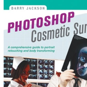 Photoshop Cosmetic Surgeon: A Comprehensive Guide to Portrait Retouching and Body Transforming (Lark Photography Book)