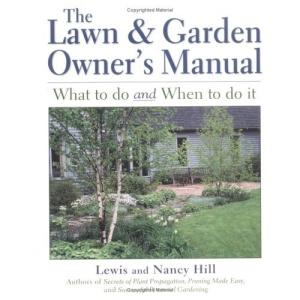 The Lawn and Garden Owner's Manual: What to Do and When to Do it