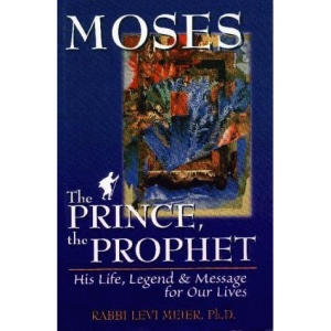 Moses: The Prince, the Prophet - His Life, Legend and Message for Our Lives