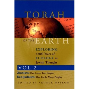 Torah Of The Earth  Volume 2: Zionism & Eco-Judaism: Exploring 4000 Years of Ecology in Jewish Thought