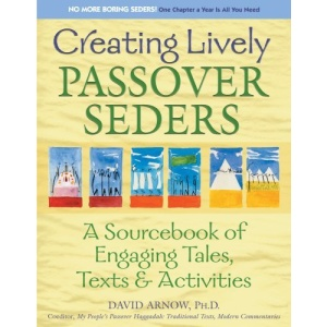 Creating Lively Passover Seders: A Sourcebook of Engaging Tales Texts & Activities: An Interactive Sourcebook of Tales, Text and Activities