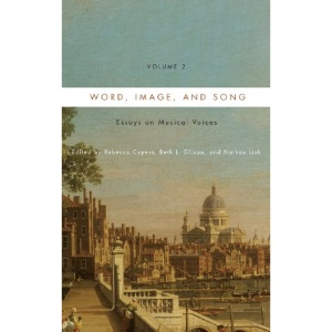 Word, Image, and Song, Vol. 2: Essays on Musical Voices (Eastman Studies in Music, 102)