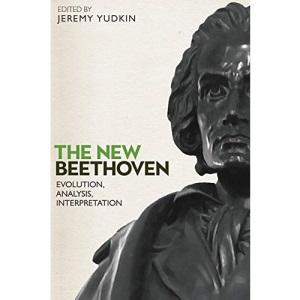 The New Beethoven - Evolution, Analysis, Interpretation (Eastman Studies in Music)