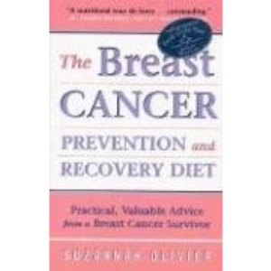 The Breast Cancer Prevention and Recovery Diet: Practical, Valuable Advice from a Breast Cancer Survivor
