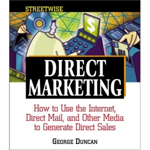 Streetwise Direct Marketing: How to Use the Internet, Direct Mail and Other Media to Generate Direct Sales (Streetwise business books)