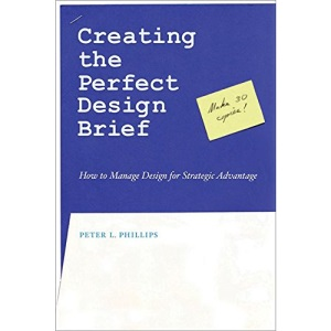 Creating the Perfect Design Brief: How to Manage Design for Strategic Advantage