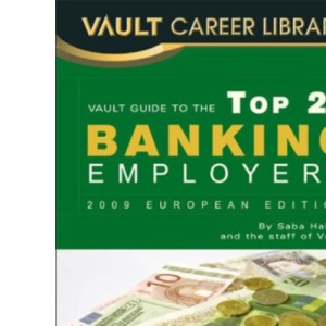 Vault Guide to the Top European Banking Firms, 2009 (Vault Guide to the Top 25 European Banking Employers)