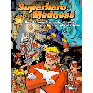 Superhero Madness: Over 45 Basic Lessons for Drawing Cool Heroes and Vile Villans