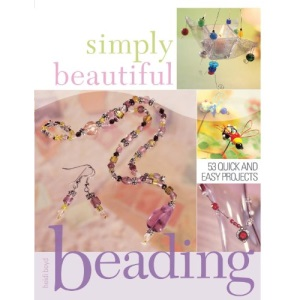 Simply Beautiful Beading: 44 Quick and Easy Projects