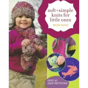 Soft & Simple Knits for Little Ones: 30 Easy Patterns