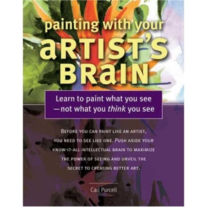 Painting with Your Artist's Brain: Learn to Paint What You See - Not What You Think You See