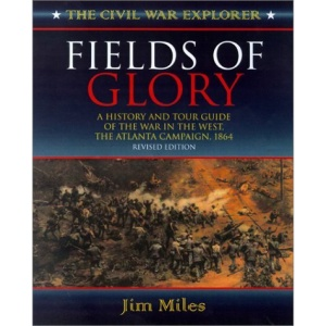 Fields of Glory: A History and Tour Guide of the War in the West, the Atlanta Campaign, 1864 Second Edition (Civil War Explorer Series)