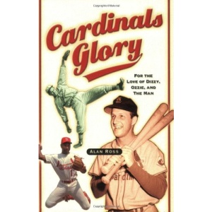 Cardinals Glory: For the Love of Dizzy, Ozzie, and the Man