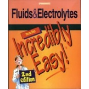 Fluids and Electrolytes Made Incredibly Easy (Incredibly Easy! Series)