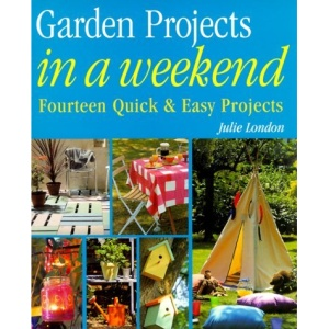 Garden Projects in a Weekend: Simple Step-By-Step Projects for Maximum Effect with Minimum Effort (Us) (In a Weekend (Journey Editions))