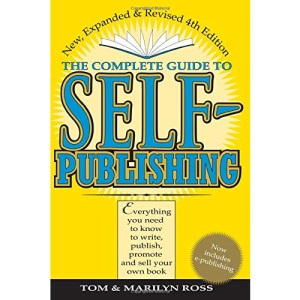 The Complete Guide to Self-Publishing: Everything You Need to Know to Write, Publish and Sell Your Own Book