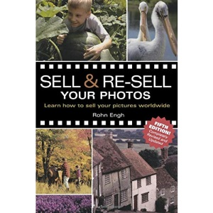 Sell & Re-Sell Your Photos: Learn How to Sell Your Pictures Worldwide
