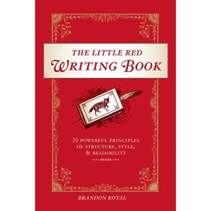 The Little Red Writing Book: 20 Powerful Principles of Structure, Style and Readability