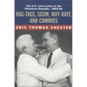 Rag-tags, Scum, Riff-raff and Commies: The U.S.Intervention in the Dominican Republic, 1965-1966
