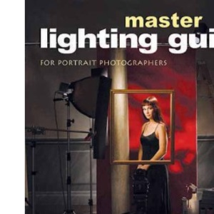 MASTER LIGHTING GUIDE FOR PORTRAIT PHOTOGRAPHERS : For Digital and Film Photographers