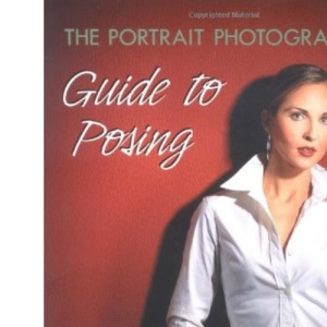 The Portrait Photographer's Guide to Posing: For Digital and Film Photographers