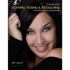 Corrective Lighting, Posing and Retouching for Digital Portrait Photographers